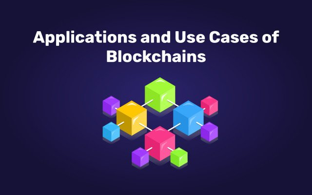 Applications and Use Cases of Blockchains