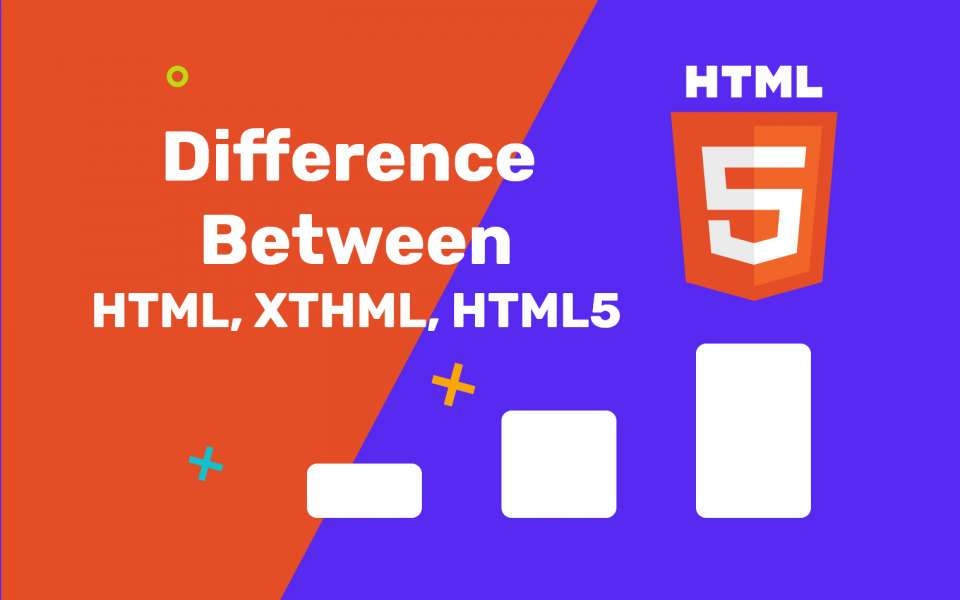 HTML vs HTML5 vs XHTML: Differences You Should Know