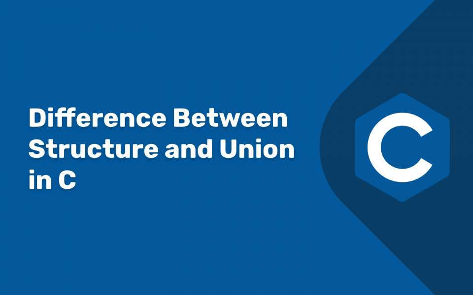 Difference between Structure and Union in C Language