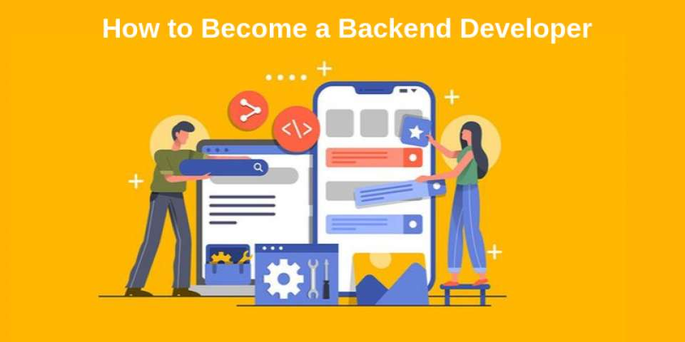 How to Become a Backend Developer? - Backend Development