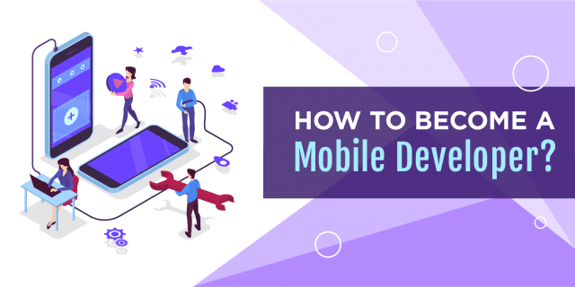 How to Become a Mobile App Developer? [A Step by Step Guide]