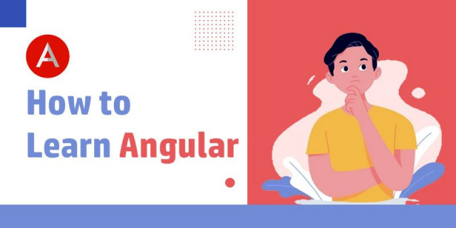 How to Learn Angular? - A Comprehensive Guide