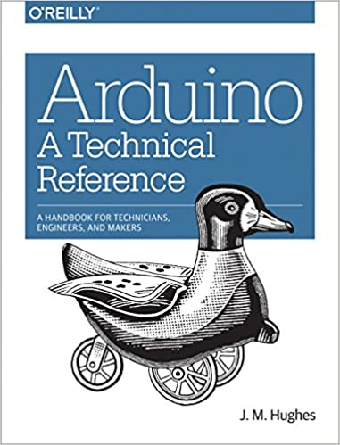 Arduino: A Technical Reference: A Handbook for Technicians, Engineers, and Makers (In a Nutshell) 1st Edition, Kindle Edition