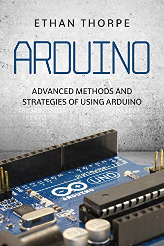 Arduino: Advanced Methods and Strategies of Using Arduino Kindle Edition
