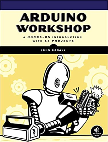 Arduino Workshop: A Hands-On Introduction with 65 Projects 1st Edition
