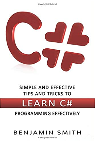 C#: Simple and Effective Tips and Tricks to Learn C# Programming Effectively