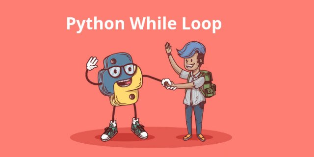 Python While Loop Statements (Indefinite Iteration)