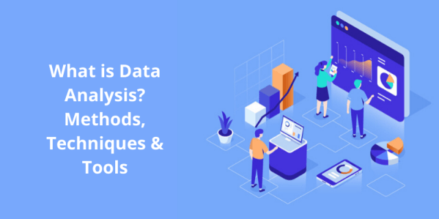 What is Data Analysis? Methods, Techniques & Tools