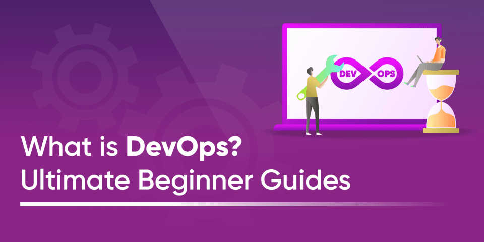 What is DevOps? Ultimate Beginner Guides