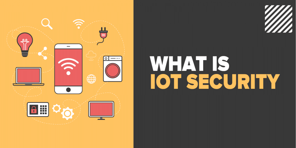 What is IoT Security (Internet of Things)? - Tools & Technologies